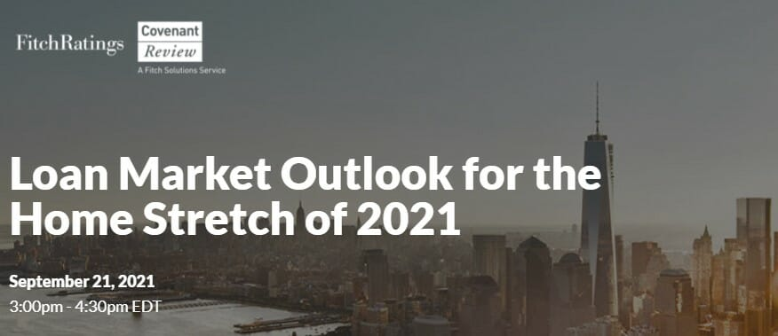Fitch Ratings - Loan Market Outlook for the Home Stretch (Sept 21 2021)
